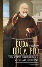 Cuda świętego Ojca Pio - Świadectwa, podziękowania, wskazania i modlitwy, Opracowanie: Katarzyna Stokłosa