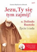 Jezu, Ty się tym zajmij! o. Dolindo Ruotolo. Życie i cuda twarda - o. Dolindo Ruotolo. Życie i cuda, Joanna Bątkiewicz-Brożek