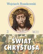 Świat Chrystusa. Tom 3  - , Wojciech Roszkowski