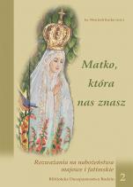 Matko, która nas znasz - Rozważania na nabożeństwa majowe i fatimskie, Red. ks. Wojciech Kućko