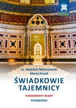 Świadkowie tajemnicy - Fundamenty wiary. Podręcznik, ks. Wojciech Niemczewski, Maciej Kozak