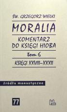 Moralia. Komentarz do Księgi Hioba  Tom 6 - Księgi XXVIII-XXXII, św. Grzegorz Wielki