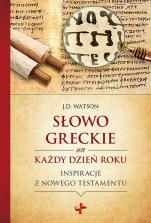 Słowo greckie na każdy dzień roku - Inspiracje z Nowego Testamentu, J.D. Watson