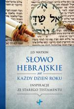 Słowo hebrajskie na każdy dzień roku - Inspiracje ze Starego Testamentu, J.D. Watson