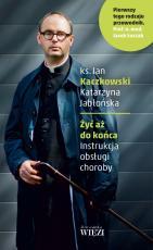 Żyć aż do końca - Instrukcja obsługi choroby, ks. Jan Kaczkowski, Katarzyna Jabłońska