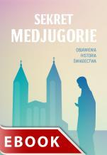 Sekret Medjugorie - Objawienia, historia, świadectwa, Dorota Szczerba