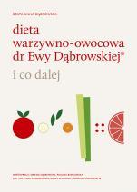 Dieta warzywno-owocowa dr Ewy Dąbrowskiej® - i co dalej - i co dalej, Beata Anna Dąbrowska