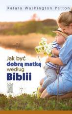 Jak być dobrą matką według Biblii  - , Katara Washington Patton