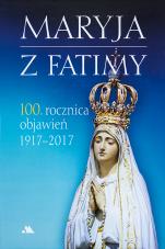Maryja z Fatimy 100. rocznica objawień 1917-2017 - 100. rocznica objawień 1917-2017, Monika Karolczuk