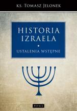 Historia Izraela Ustalenia wstępne - Ustalenia wstępne, ks. Tomasz  Jelonek