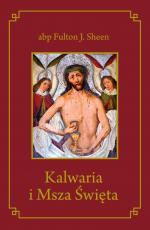 Kalwaria i Msza Święta twarda - , abp Fulton J. Sheen