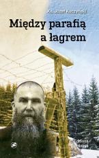 Między parafią a łagrem - , ks. Józef Kuczyński