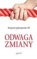 Odwaga zmiany - , Wojciech Jędrzejewski OP