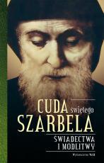 Cuda świętego Szarbela - Świadectwa i modlitwy, Opracowanie: Katarzyna Stokłosa