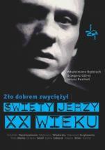 Święty Jerzy XX wieku - Zło dobrem zwyciężył , Włodzimierz Rędzioch, Grzegorz Górny, Janusz Rosikoń