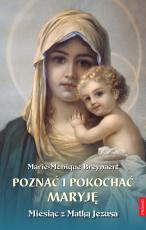 Poznać i pokochać Maryję - Miesiąc z Matką Jezusa, Marie-Monique Breynaert
