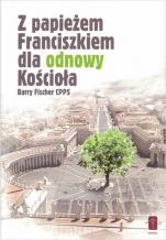Z papieżem Franciszkiem dla odnowy Kościoła - , Barry Fischer CPPS