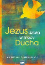 Jezus działa w mocy Ducha - , ks. Michał Olszewski SCJ