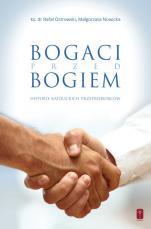 Bogaci przed Bogiem - Historie katolickich przedsiębiorców, ks. dr Rafał Ostrowski, Małgorzata Nowicka