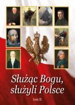 Służąc Bogu, służyli Polsce - Tom II,