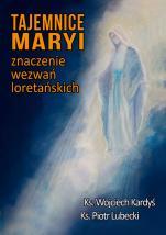 Tajemnice Maryi - Znaczenie wezwań loretańskich, ks. Wojciech Kardyś, ks. Piotr Lubecki
