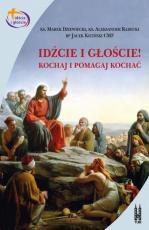 Idźcie i głoście! - Kochaj i pomagaj kochać, ks. Marek Dziewiecki, ks. Aleksander Radecki, bp Jacek Kiciński CMF