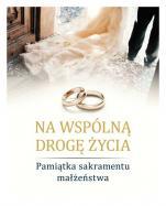 Na wspólną drogę życia - Pamiątka sakramentu małżeństwa,