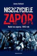 Niszczyciele zapór - Naloty na zapory, 1943 rok, James Holland