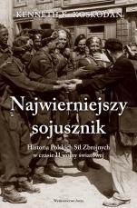 Najwierniejszy sojusznik - Historia Polskich Sił Zbrojnych w czasie II wojny światowej, Kenneth K. Koskodan