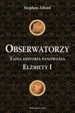 Obserwatorzy - Tajna historia panowania Elżbiety I, Stephen Alford