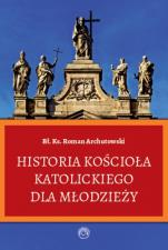 Historia Kościoła katolickiego dla młodzieży  - , bł. ks. Roman Archutowski