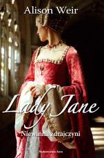 Lady Jane - Niewinna zdrajczyni, Alison Weir