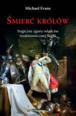 Śmierć królów - Tragiczne zgony władców średniowiecznej Anglii, Michael Evans
