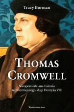 Thomas Cromwell - Nieopowiedziana historia najwierniejszego sługi Henryka VIII, Tracy Borman