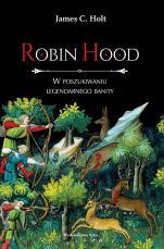 Robin Hood - W poszukiwaniu legendarnego banity, James C. Holt