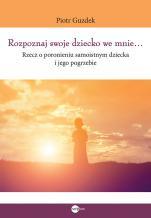 Rozpoznaj swoje dziecko we mnie… - Rzecz o poronieniu samoistnym dziecka i jego pogrzebie, Piotr Guzdek