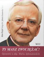 Ty masz zwyciężać - Opowieść o abp. Marku Jędraszewskim, Adam Bujak, Jolanta Sosnowska