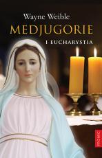 Medjugorie i Eucharystia - , Wayne Weible