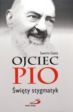 Ojciec Pio. Święty stygmatyk - , Saverio Gaeta
