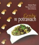 Grzyby w potrawach - , Bolesław Pilarek, Patrycja Rozumowicz, Elwira Uleniecka