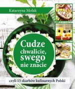 Cudze chwalicie, swego nie znacie - czyli 15 skarbów kulinarnych Polski, Katarzyna Molak