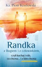 Randka z Bogiem i człowiekiem - czyli kochaj i rób co chcesz... i z kim chcesz, ks. Piotr Kozłowski