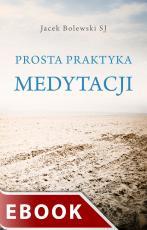 Prosta praktyka medytacji - Wprowadzenie do modlitwy imieniem Jezus, Jacek Bolewski SJ