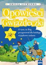Opowieści Gwiazdeczki - O tym, że Bóg przygotował dla każdego wyjątkowe zadanie, Emilia Litwinko