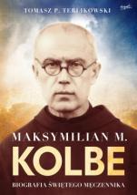 Maksymilian M. Kolbe (oprawa twarda) - Biografia świętego męczennika, Tomasz P. Terlikowski