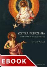 Szkoła patrzenia - Rozmowy w Trójcy Świętej, ks. Robert J. Woźniak