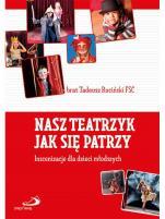 Nasz teatrzyk jak się patrzy - Inscenizacje dla dzieci młodszych, br. Tadeusz Ruciński FSC