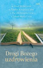 Drogi Bożego uzdrowienia - , o. Józef Witko OFM, o. Teodor Knapczyk OFM, o. Pacyfik Iwaszko OFM, o. Jakub Mentel OFM