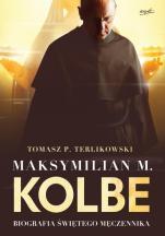 Maksymilian M. Kolbe - Biografia świętego męczennika, Tomasz P. Terlikowski
