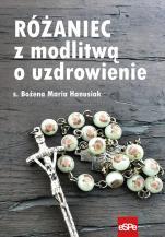 Różaniec z modlitwą o uzdrowienie - , s. Bożena Maria Hanusiak